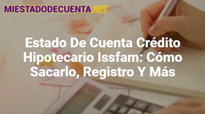 Estado De Cuenta Crédito Hipotecario Issfam: Cómo Sacarlo, Registro Y Más